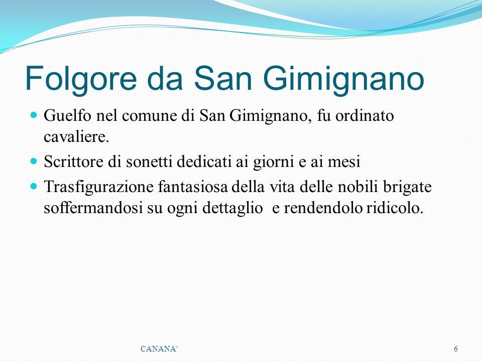 Folgore da San Gimignano Guelfo nel comune di San Gimignano, fu ordinato cavaliere. Scrittore di sonetti dedicati ai giorni e ai mesi Trasfigurazione