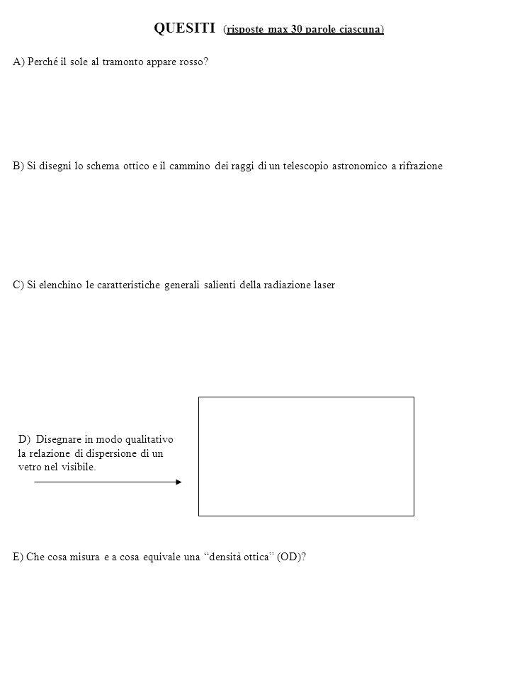 QUESITI (risposte max 30 parole ciascuna) C) Si elenchino le caratteristiche generali salienti della radiazione laser E) Che cosa misura e a cosa equivale una densità ottica (OD).