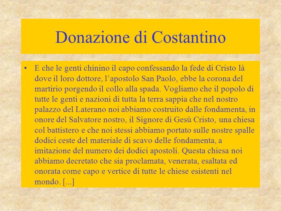 Donazione di Costantino E che le genti chinino il capo confessando la fede di Cristo là dove il loro dottore, l'apostolo San Paolo, ebbe la corona del