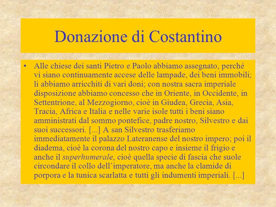 Donazione di Costantino Alle chiese dei santi Pietro e Paolo abbiamo assegnato, perché vi siano continuamente accese delle lampade, dei beni immobili;