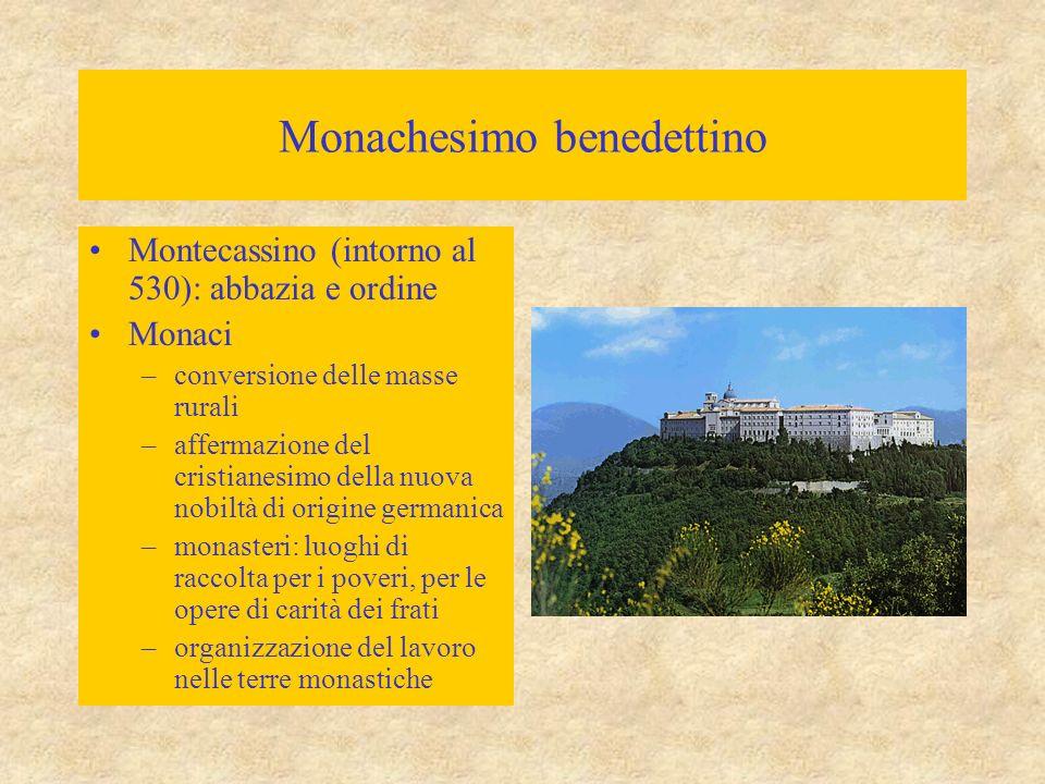 Monachesimo benedettino Montecassino (intorno al 530): abbazia e ordine Monaci –conversione delle masse rurali –affermazione del cristianesimo della n