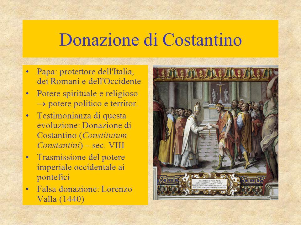 Donazione di Costantino Papa: protettore dell'Italia, dei Romani e dell'Occidente Potere spirituale e religioso  potere politico e territor. Testimon