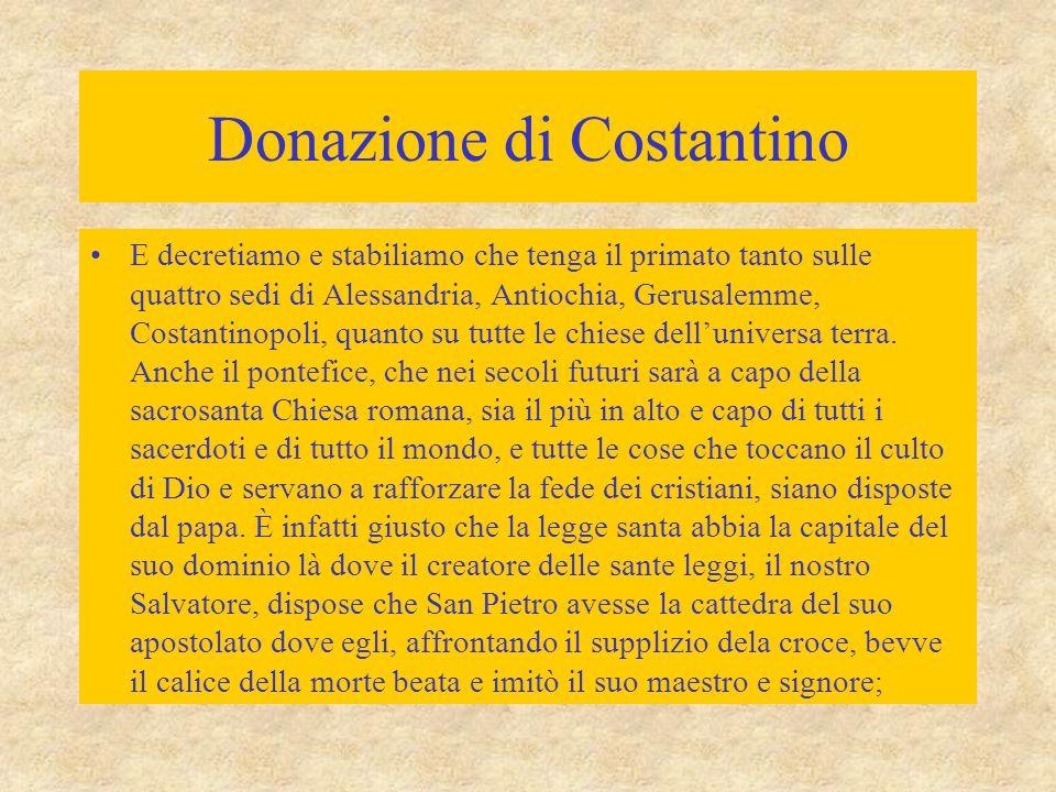 Donazione di Costantino E decretiamo e stabiliamo che tenga il primato tanto sulle quattro sedi di Alessandria, Antiochia, Gerusalemme, Costantinopoli