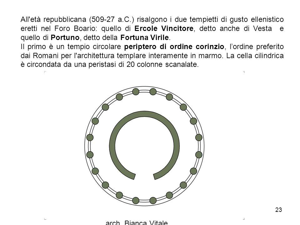 arch. Bianca Vitale 23 All'età repubblicana (509-27 a.C.) risalgono i due tempietti di gusto ellenistico eretti nel Foro Boario: quello di Ercole Vinc