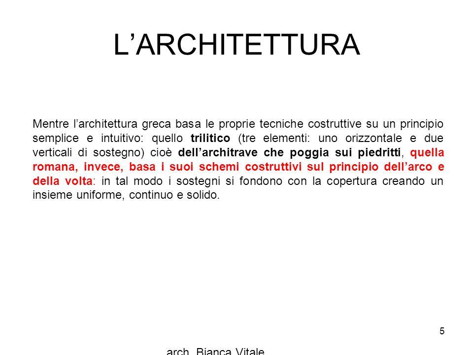 L'ARCHITETTURA arch. Bianca Vitale 5 Mentre l'architettura greca basa le proprie tecniche costruttive su un principio semplice e intuitivo: quello tri