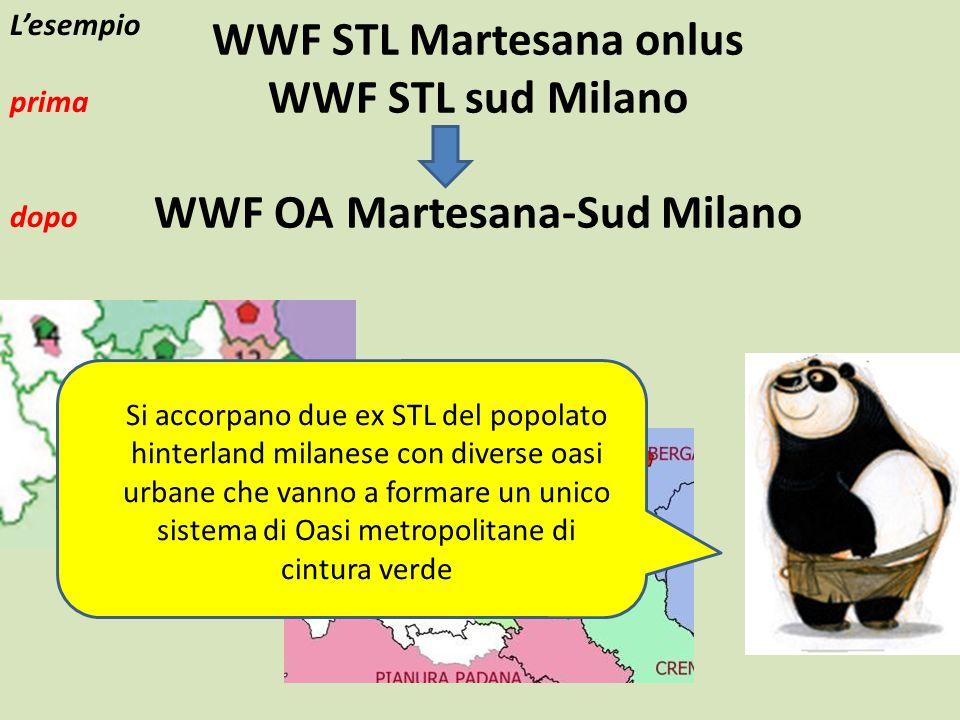 WWF STL Martesana onlus WWF STL sud Milano WWF OA Martesana-Sud Milano Si accorpano due ex STL del popolato hinterland milanese con diverse oasi urbane che vanno a formare un unico sistema di Oasi metropolitane di cintura verde L'esempio prima dopo