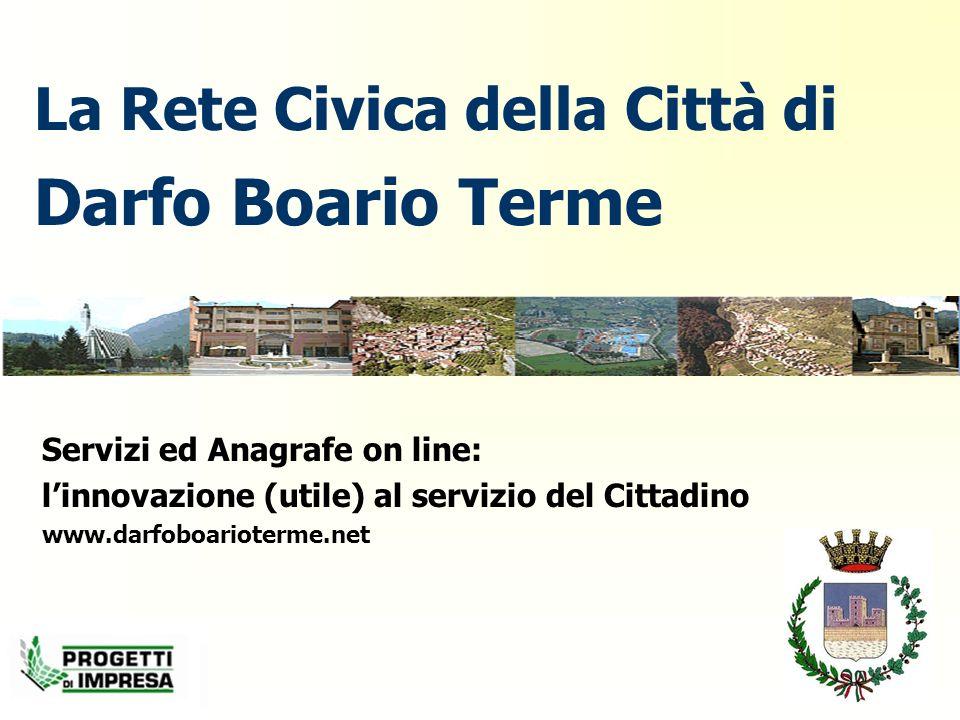La Rete Civica della Città di Darfo Boario Terme Servizi ed Anagrafe on line: l'innovazione (utile) al servizio del Cittadino www.darfoboarioterme.net