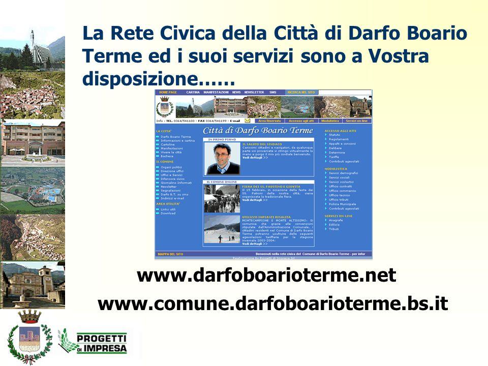 La Rete Civica della Città di Darfo Boario Terme ed i suoi servizi sono a Vostra disposizione…… www.darfoboarioterme.net www.comune.darfoboarioterme.bs.it