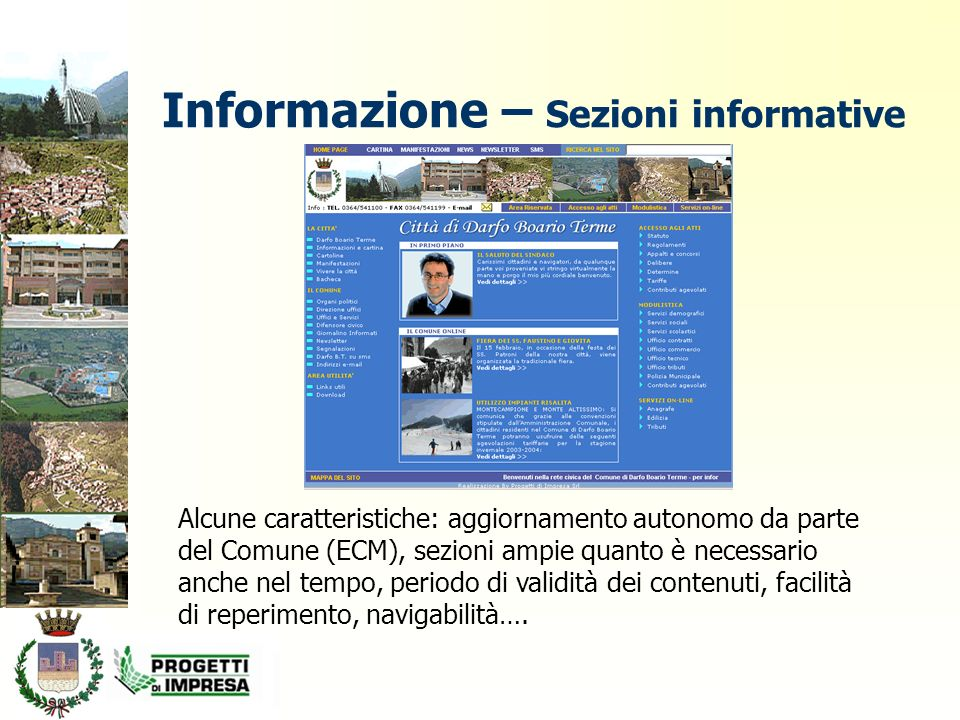 Informazione – Sezioni informative Alcune caratteristiche: aggiornamento autonomo da parte del Comune (ECM), sezioni ampie quanto è necessario anche nel tempo, periodo di validità dei contenuti, facilità di reperimento, navigabilità….
