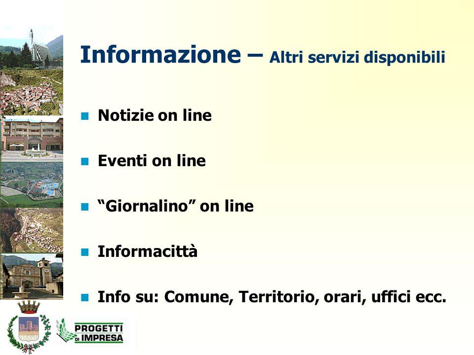 Informazione – Altri servizi disponibili Notizie on line Eventi on line Giornalino on line Informacittà Info su: Comune, Territorio, orari, uffici ecc.