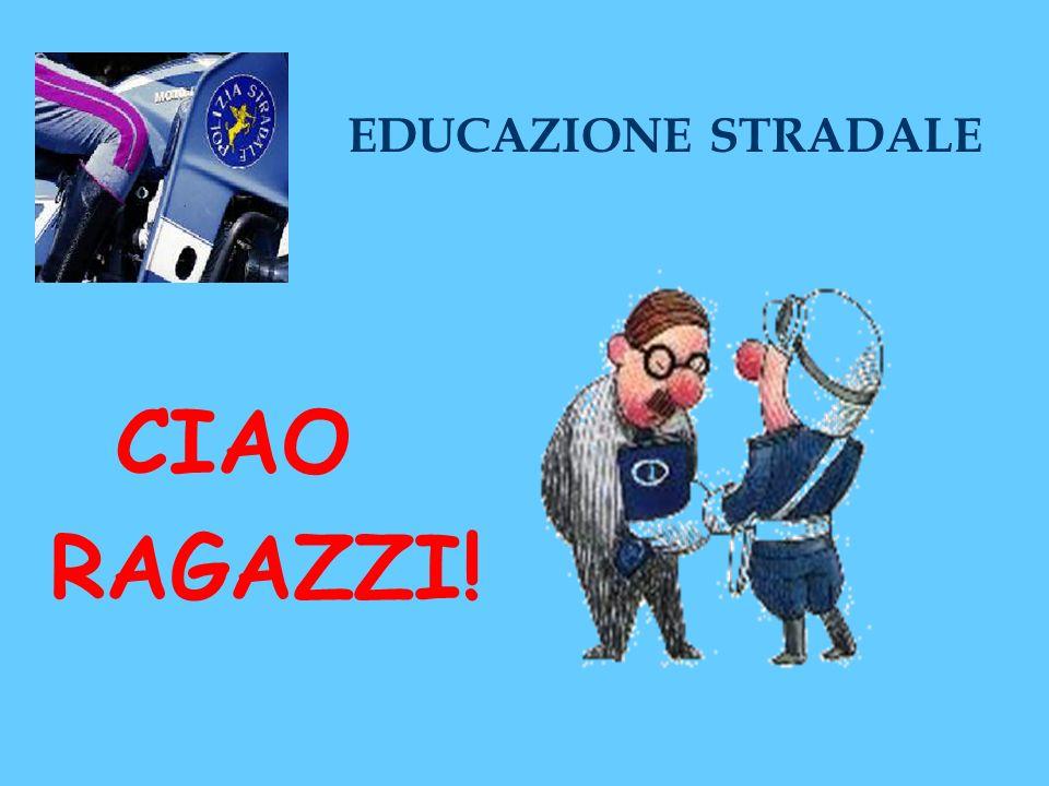 EDUCAZIONE STRADALE CIAO RAGAZZI!
