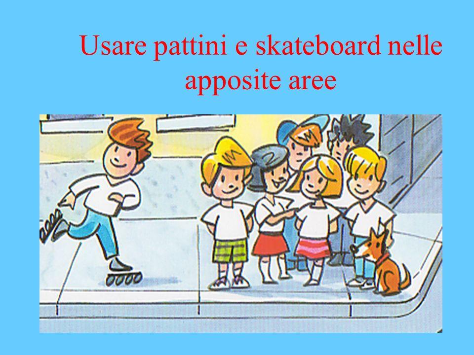 Usare pattini e skateboard nelle apposite aree
