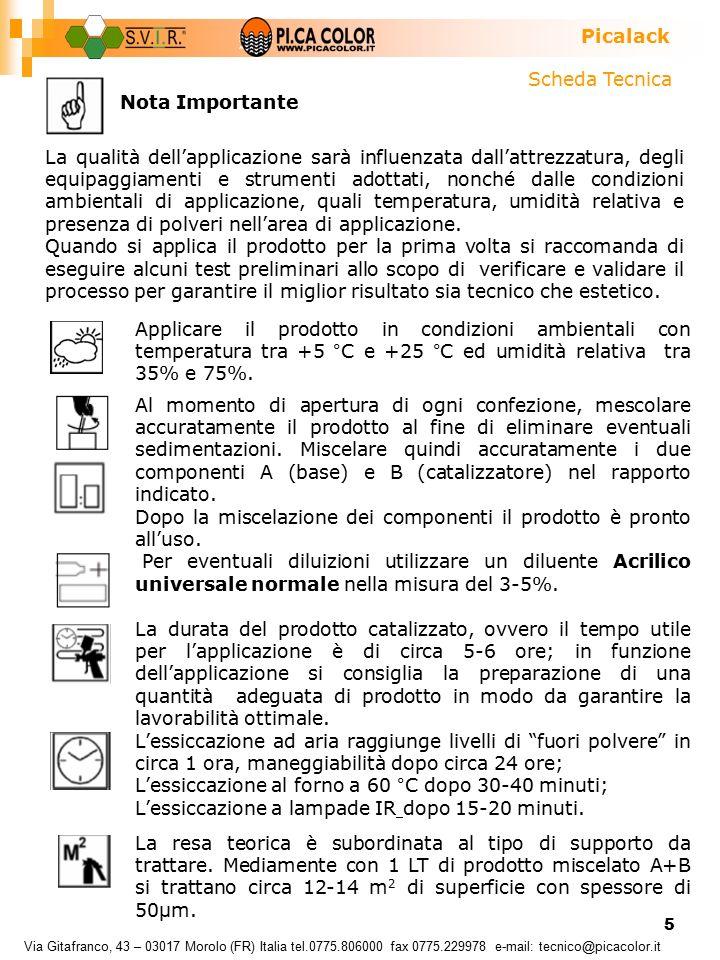 5 Picalack Scheda Tecnica Via Gitafranco, 43 – 03017 Morolo (FR) Italia tel.0775.806000 fax 0775.229978 e-mail: tecnico@picacolor.it Al momento di apertura di ogni confezione, mescolare accuratamente il prodotto al fine di eliminare eventuali sedimentazioni.