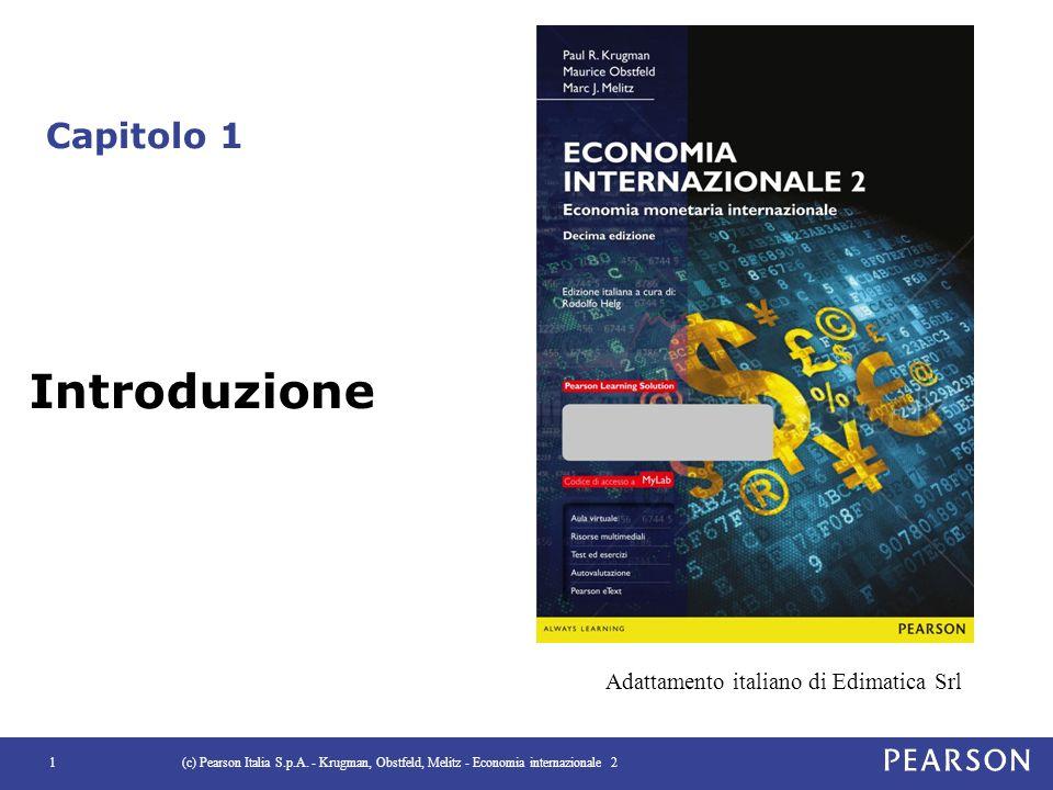 Capitolo 1 (c) Pearson Italia S.p.A. - Krugman, Obstfeld, Melitz - Economia internazionale 21 Introduzione Adattamento italiano di Edimatica Srl