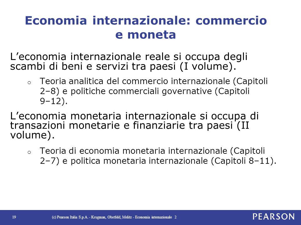 Economia internazionale: commercio e moneta L'economia internazionale reale si occupa degli scambi di beni e servizi tra paesi (I volume). o Teoria an