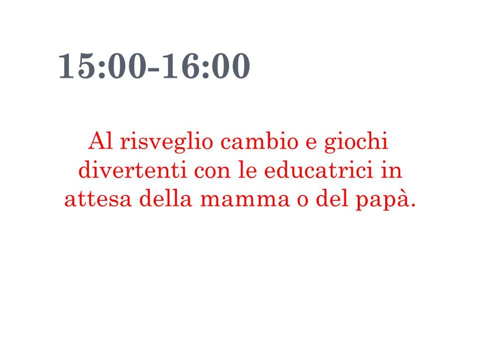 15:00-16:00 Al risveglio cambio e giochi divertenti con le educatrici in attesa della mamma o del papà.