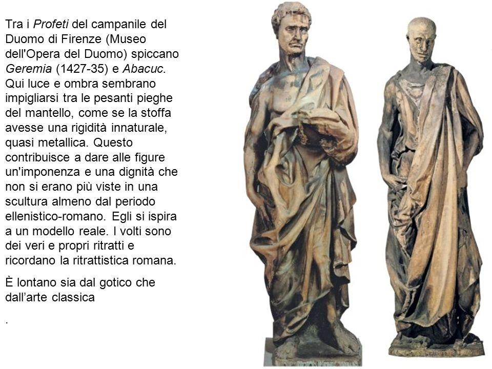 Tra i Profeti del campanile del Duomo di Firenze (Museo dell'Opera del Duomo) spiccano Geremia (1427-35) e Abacuc. Qui luce e ombra sembrano impigliar
