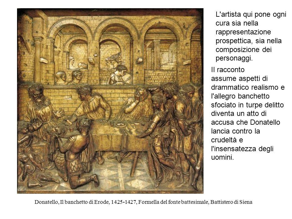 Donatello, San Giorgio, 1416-17, Firenze, Museo del Bargello, part. della predella Donatello, Il banchetto di Erode, 1425-1427, Formella del fonte bat