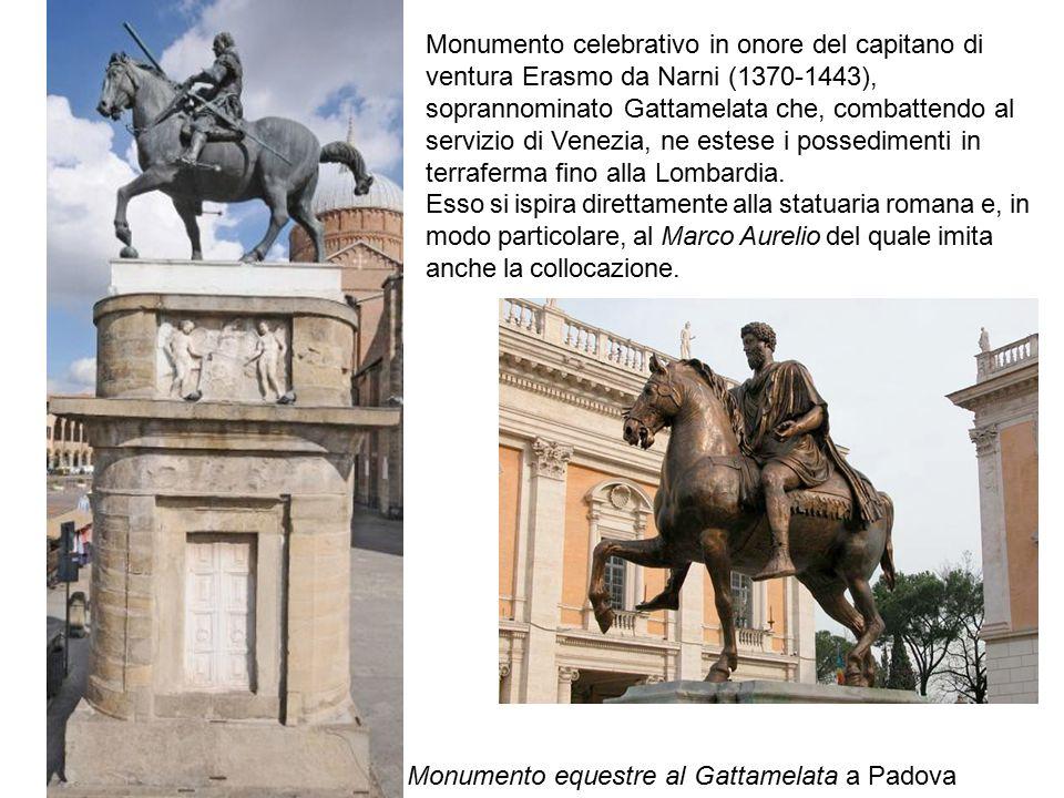Monumento equestre al Gattamelata a Padova Monumento celebrativo in onore del capitano di ventura Erasmo da Narni (1370-1443), soprannominato Gattamel