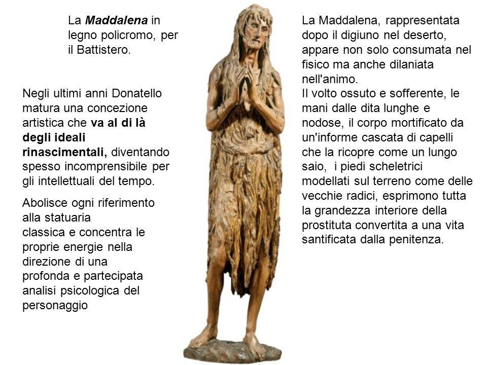 Negli ultimi anni Donatello matura una concezione artistica che va al di là degli ideali rinascimentali, diventando spesso incomprensibile per gli int