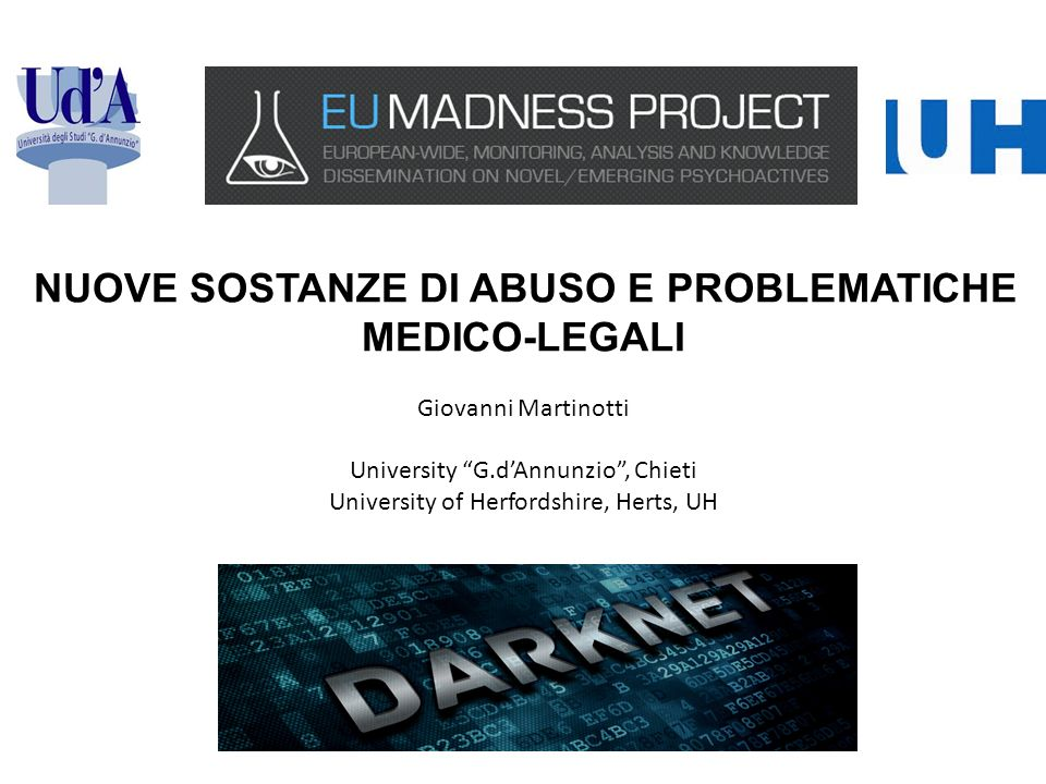 NUOVE SOSTANZE DI ABUSO E PROBLEMATICHE MEDICO-LEGALI Giovanni Martinotti University G.d'Annunzio , Chieti University of Herfordshire, Herts, UH