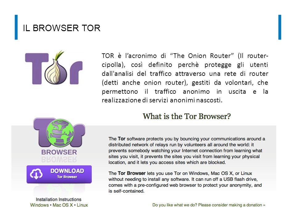 """IL BROWSER TOR TOR è l'acronimo di """"The Onion Router"""" (Il router- cipolla), così definito perchè protegge gli utenti dall'analisi del traffico attrave"""