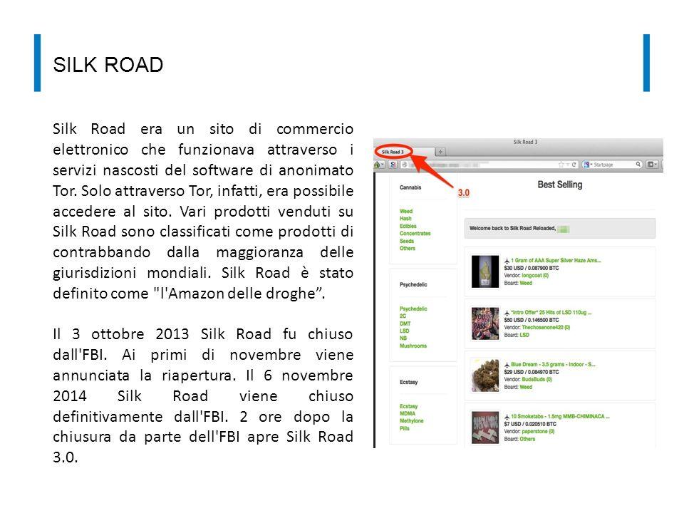 Silk Road era un sito di commercio elettronico che funzionava attraverso i servizi nascosti del software di anonimato Tor. Solo attraverso Tor, infatt