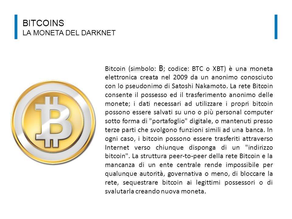 BITCOINS LA MONETA DEL DARKNET Bitcoin (simbolo: ฿ ; codice: BTC o XBT) è una moneta elettronica creata nel 2009 da un anonimo conosciuto con lo pseud