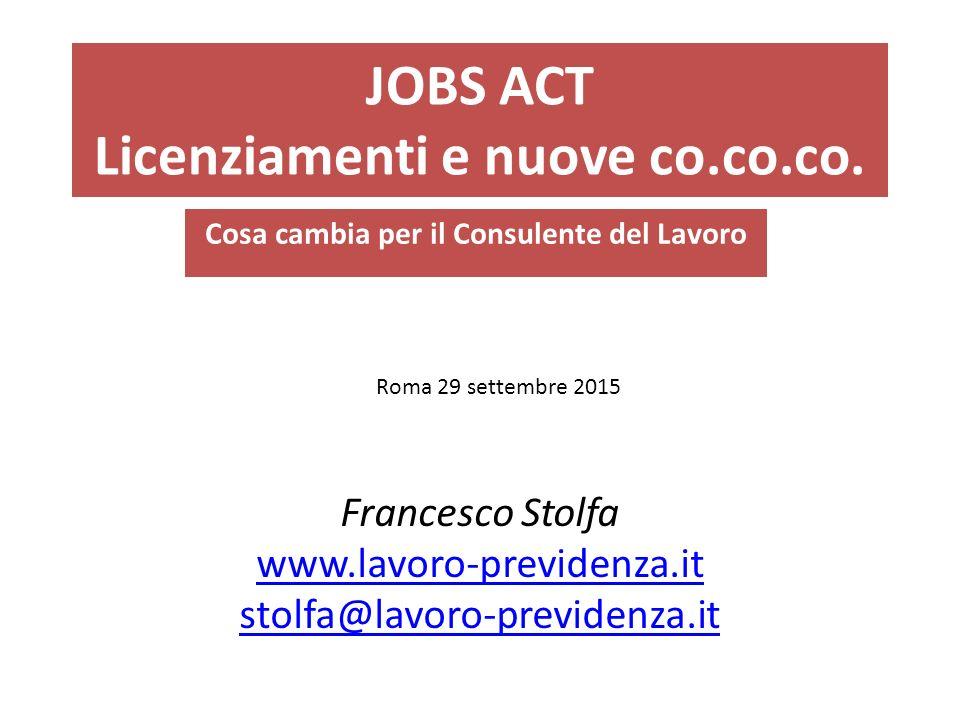 JOBS ACT Licenziamenti e nuove co.co.co. Cosa cambia per il Consulente del Lavoro Roma 29 settembre 2015 Francesco Stolfa www.lavoro-previdenza.it sto