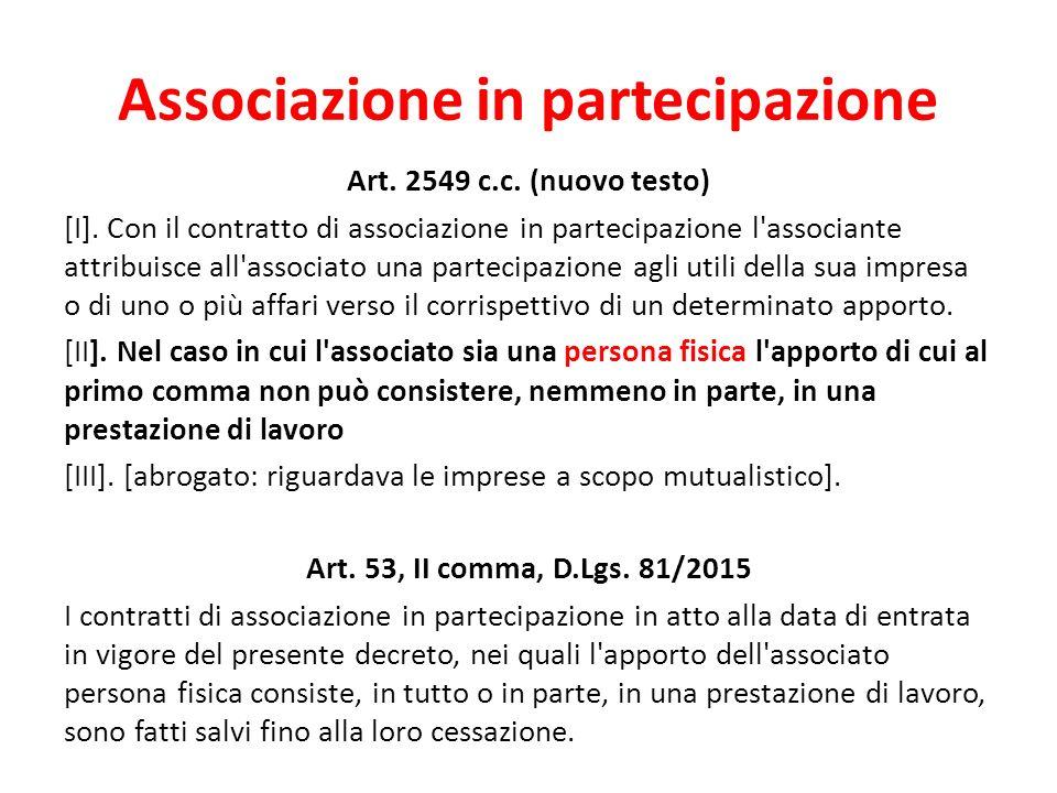 Associazione in partecipazione Art. 2549 c.c. (nuovo testo) [I]. Con il contratto di associazione in partecipazione l'associante attribuisce all'assoc