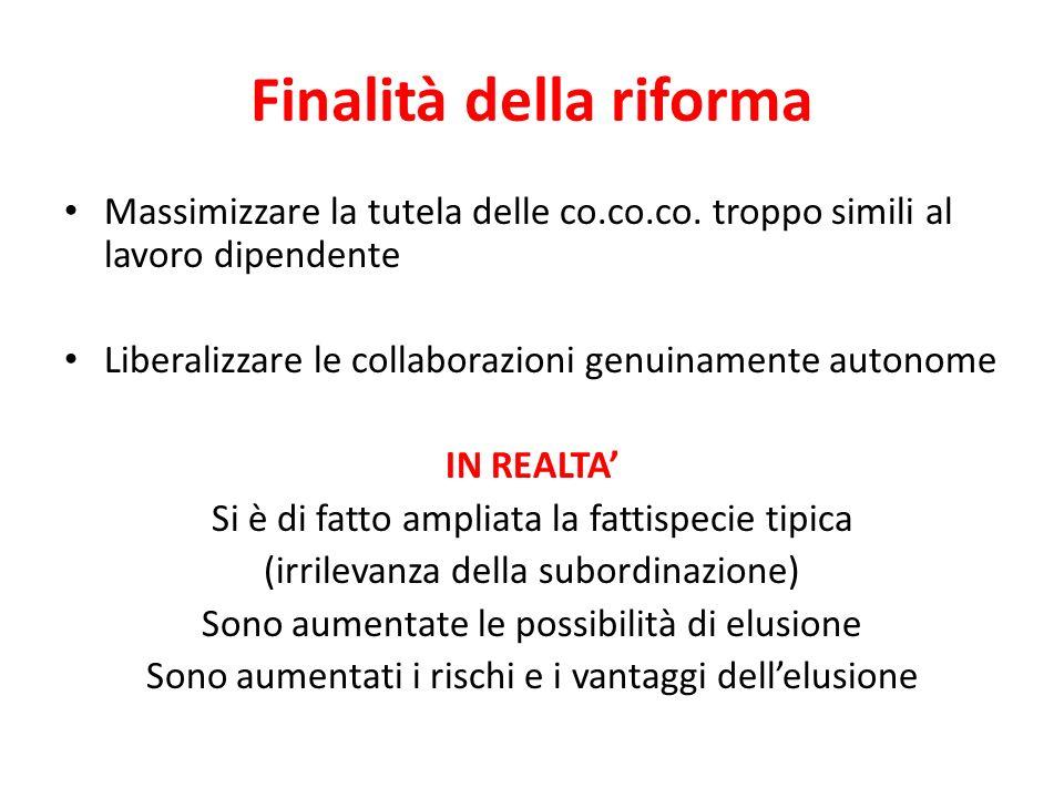 Finalità della riforma Massimizzare la tutela delle co.co.co. troppo simili al lavoro dipendente Liberalizzare le collaborazioni genuinamente autonome