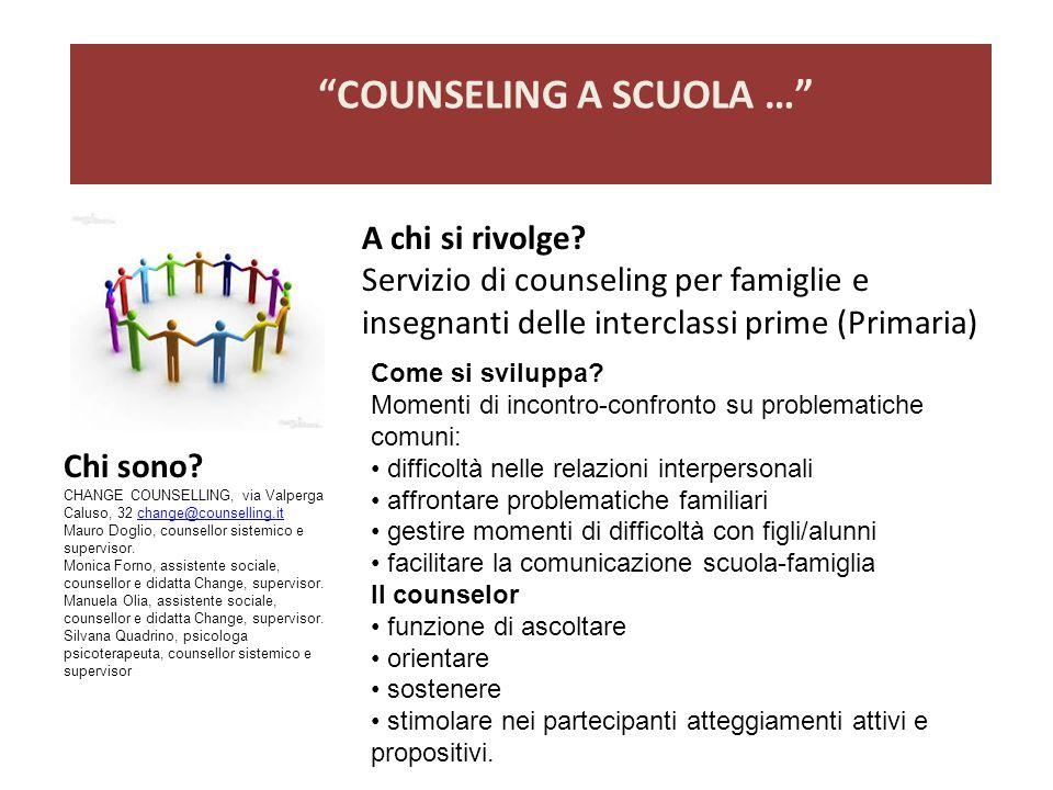 """A chi si rivolge? Servizio di counseling per famiglie e insegnanti delle interclassi prime (Primaria) """"COUNSELING A SCUOLA …"""" Chi sono? CHANGE COUNSEL"""