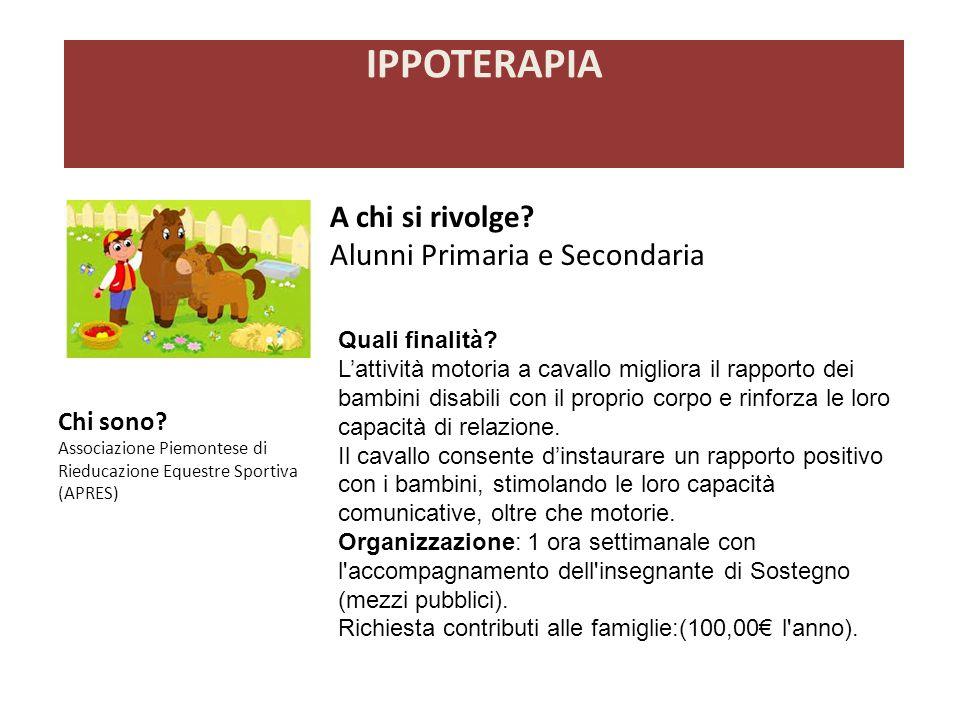 A chi si rivolge? Alunni Primaria e Secondaria IPPOTERAPIA Chi sono? Associazione Piemontese di Rieducazione Equestre Sportiva (APRES) Quali finalità?