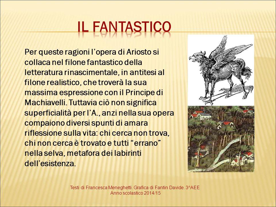Per queste ragioni l'opera di Ariosto si collaca nel filone fantastico della letteratura rinascimentale, in antitesi al filone realistico, che troverà