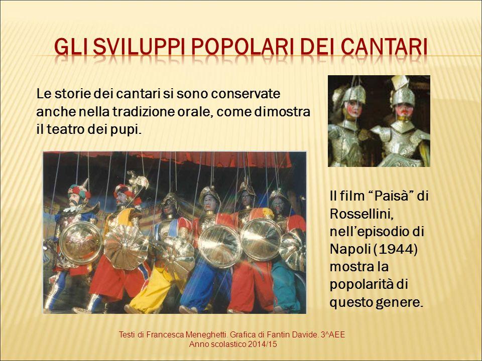 """Le storie dei cantari si sono conservate anche nella tradizione orale, come dimostra il teatro dei pupi. Il film """"Paisà"""" di Rossellini, nell'episodio"""
