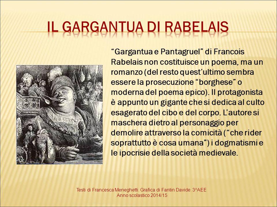"""""""Gargantua e Pantagruel"""" di Francois Rabelais non costituisce un poema, ma un romanzo (del resto quest'ultimo sembra essere la prosecuzione """"borghese"""""""