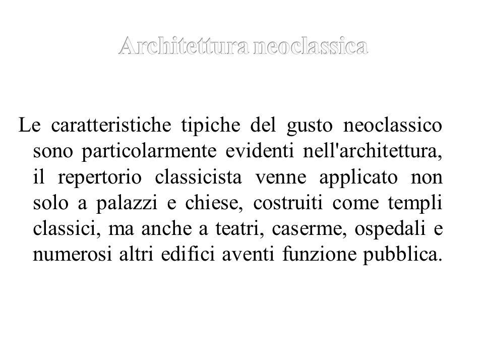 Le caratteristiche tipiche del gusto neoclassico sono particolarmente evidenti nell'architettura, il repertorio classicista venne applicato non solo a
