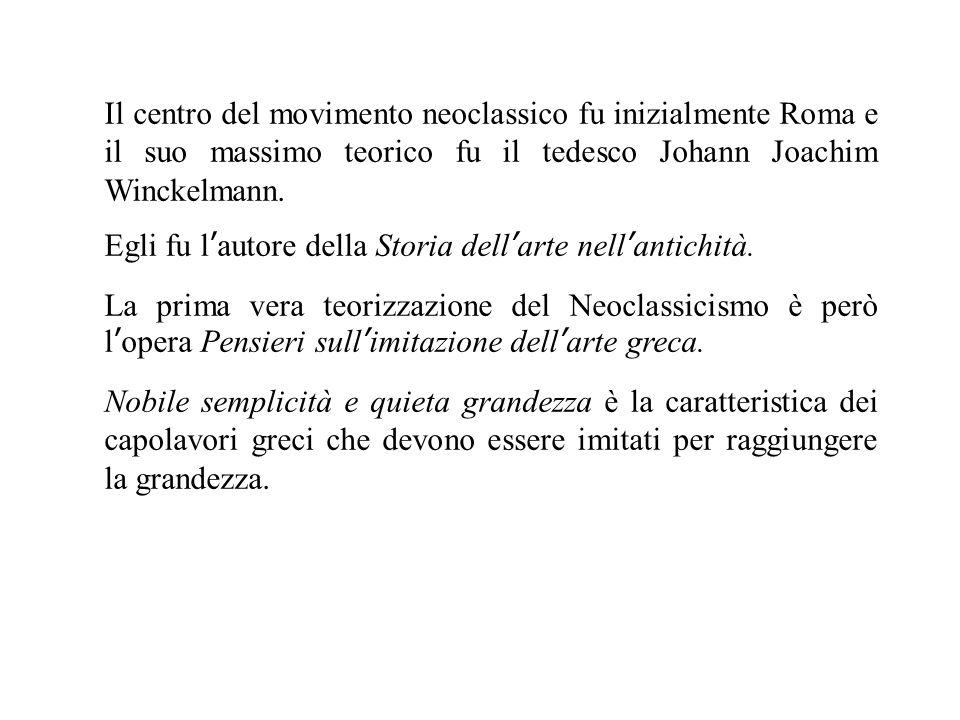 Il centro del movimento neoclassico fu inizialmente Roma e il suo massimo teorico fu il tedesco Johann Joachim Winckelmann. Egli fu l ' autore della S