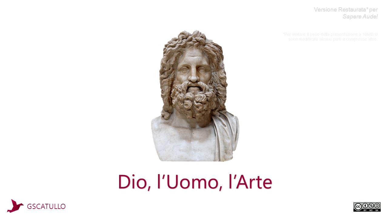 Dio, l'Uomo, l'Arte GSCATULLO Versione Restaurata* per Sapere Aude.