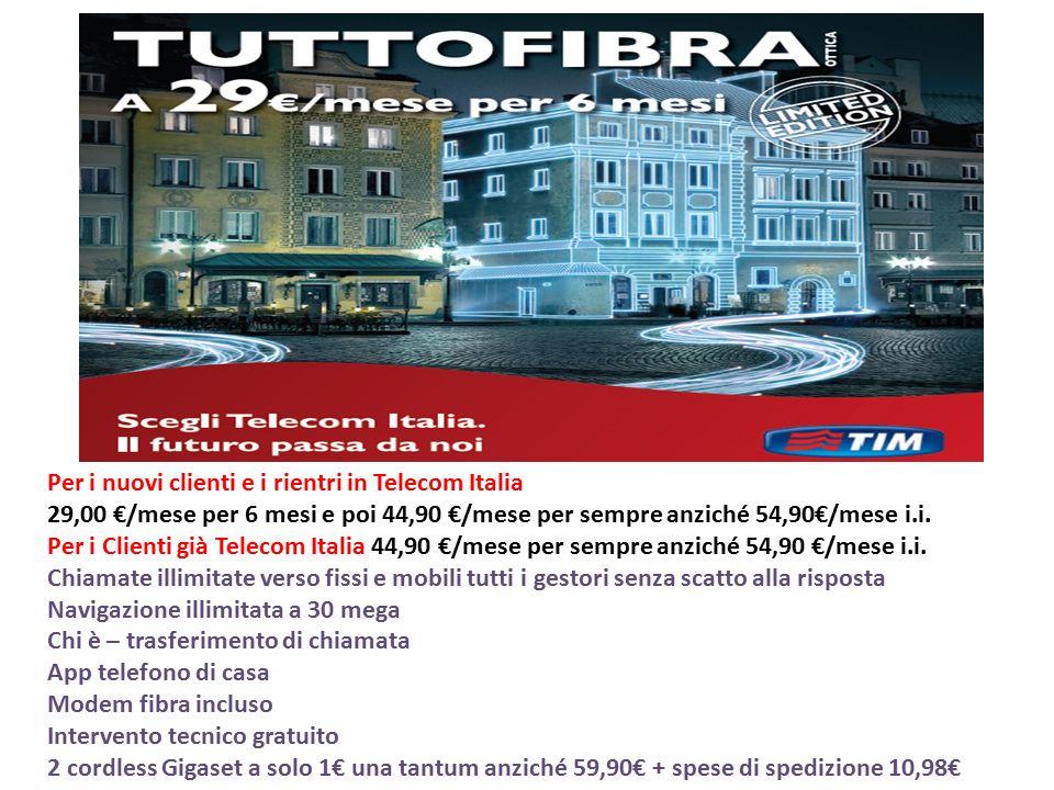 Per i nuovi clienti e i rientri in Telecom Italia 29,00 €/mese per 6 mesi e poi 44,90 €/mese per sempre anziché 54,90€/mese i.i. Per i Clienti già Tel