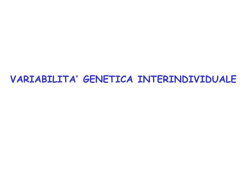 VARIABILITA' GENETICA INTERINDIVIDUALE