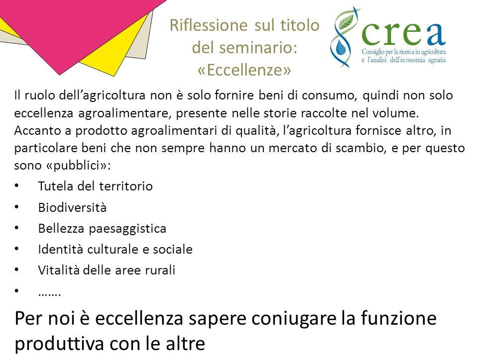 Riflessione sul titolo del seminario: «Eccellenze» Il ruolo dell'agricoltura non è solo fornire beni di consumo, quindi non solo eccellenza agroalimentare, presente nelle storie raccolte nel volume.