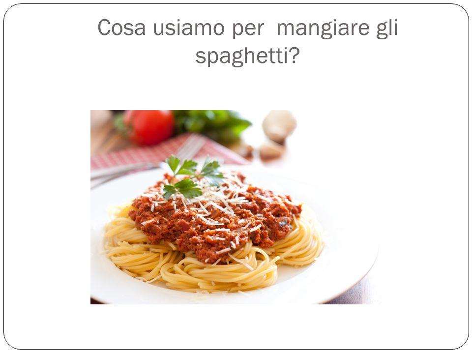 Cosa usiamo per mangiare gli spaghetti?