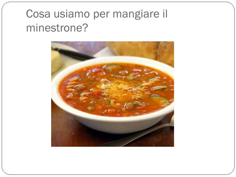 Cosa usiamo per mangiare il minestrone?