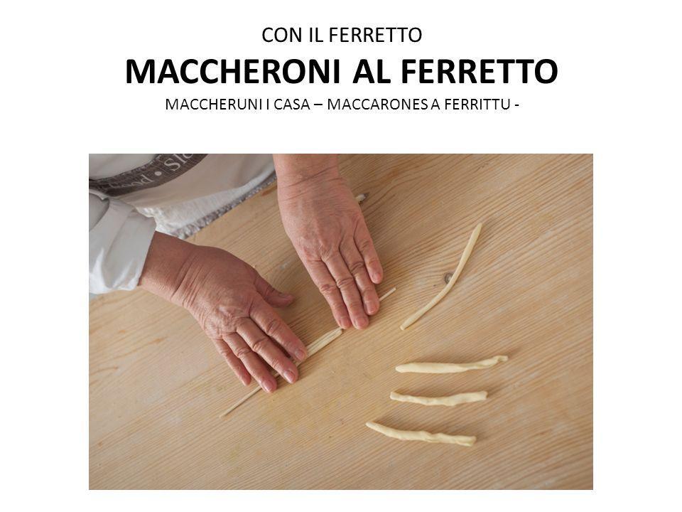 CON IL FERRETTO MACCHERONI AL FERRETTO MACCHERUNI I CASA – MACCARONES A FERRITTU -