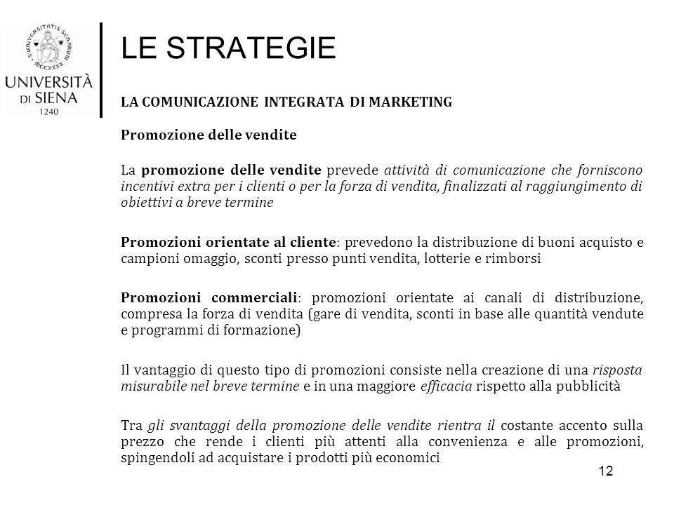LE STRATEGIE LA COMUNICAZIONE INTEGRATA DI MARKETING Promozione delle vendite La promozione delle vendite prevede attività di comunicazione che fornis