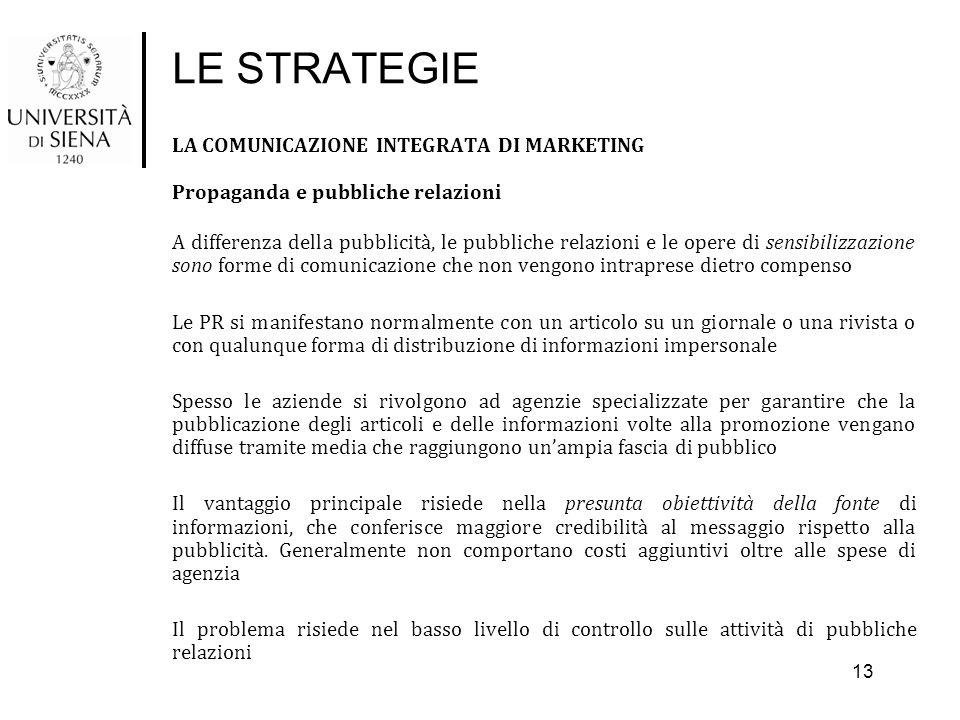 LE STRATEGIE LA COMUNICAZIONE INTEGRATA DI MARKETING Propaganda e pubbliche relazioni A differenza della pubblicità, le pubbliche relazioni e le opere
