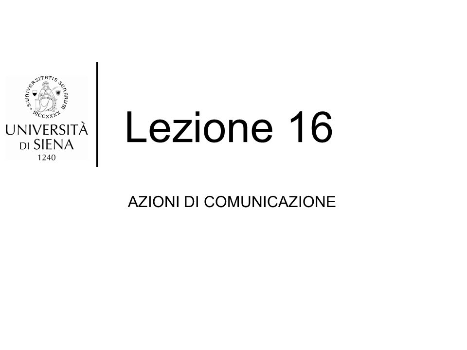 Lezione 16 AZIONI DI COMUNICAZIONE