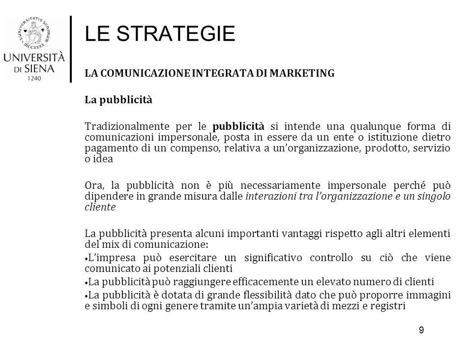 LE STRATEGIE LA COMUNICAZIONE INTEGRATA DI MARKETING La pubblicità Tradizionalmente per le pubblicità si intende una qualunque forma di comunicazioni