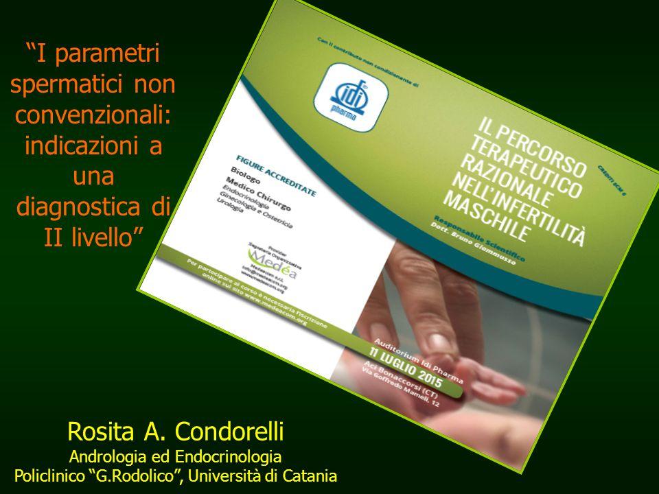 I parametri spermatici non convenzionali: indicazioni a una diagnostica di II livello Rosita A.